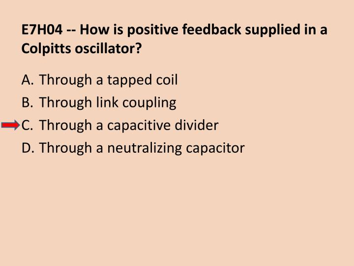 E7H04 -- How is positive feedback supplied in a Colpitts oscillator?