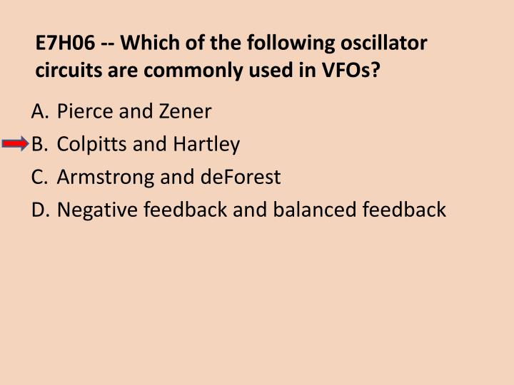 E7H06 -- Which of the following oscillator circuits are commonly used in VFOs?