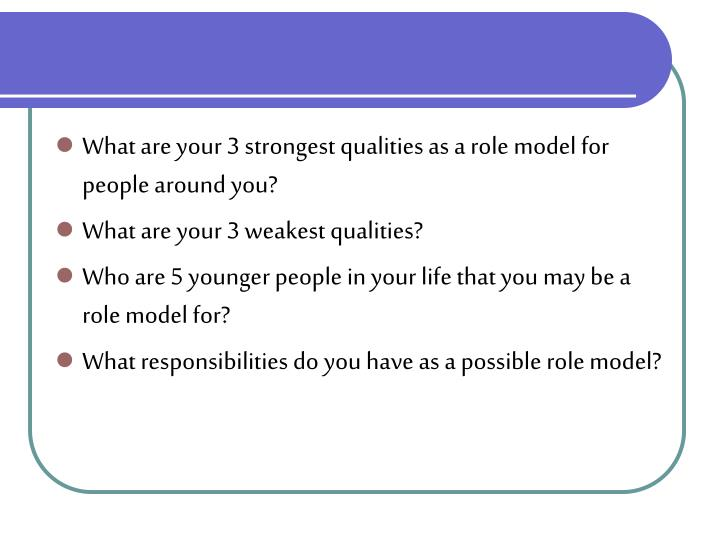What are your 3 strongest qualities as a role model for people around you?