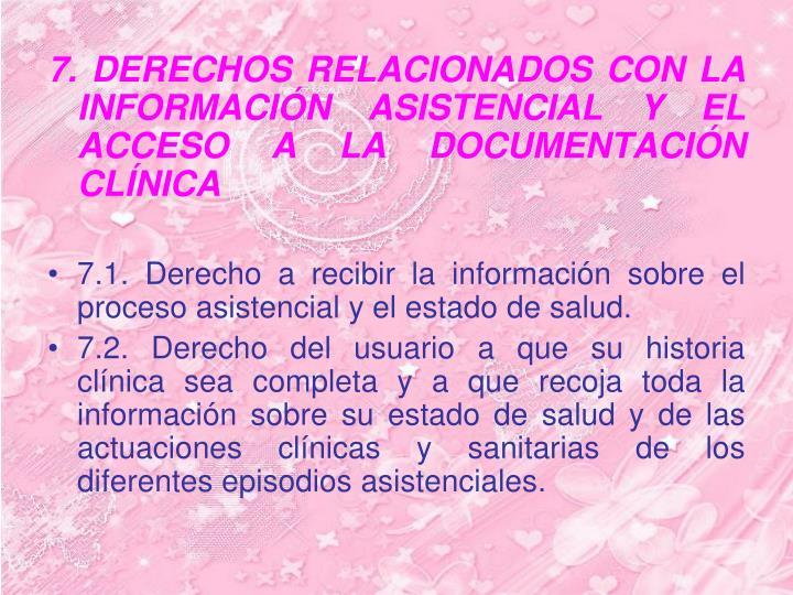 7. DERECHOS RELACIONADOS CON LA INFORMACIÓN ASISTENCIAL Y EL ACCESO A LA DOCUMENTACIÓN CLÍNICA