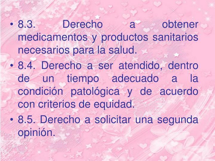 8.3. Derecho a obtener medicamentos y productos sanitarios necesarios para la salud.