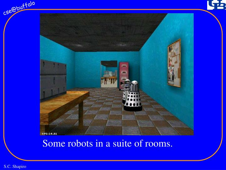 Some robots in a suite of rooms.