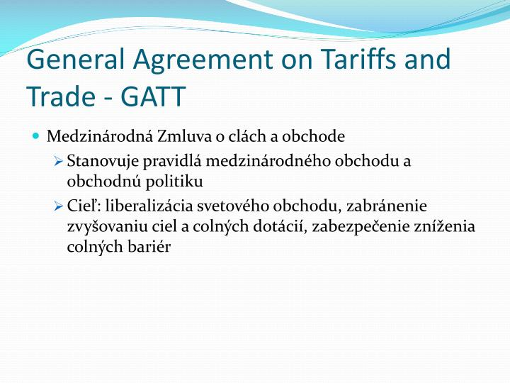 General Agreement on Tariffs and Trade - GATT