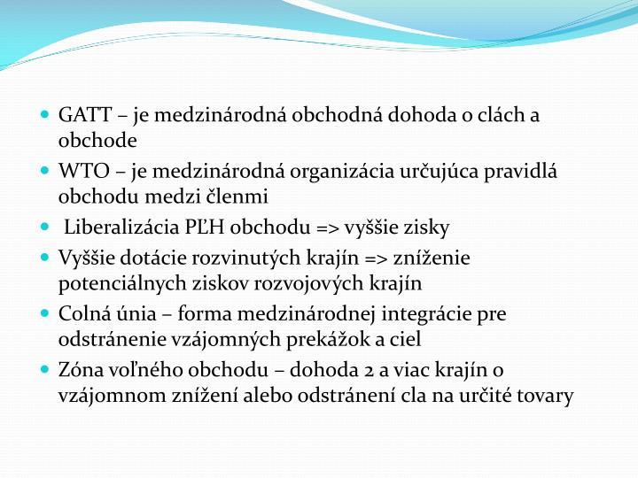 GATT – je medzinárodná obchodná dohoda o clách a obchode