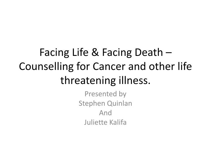 Facing life facing death counselling for cancer and other life threatening illness