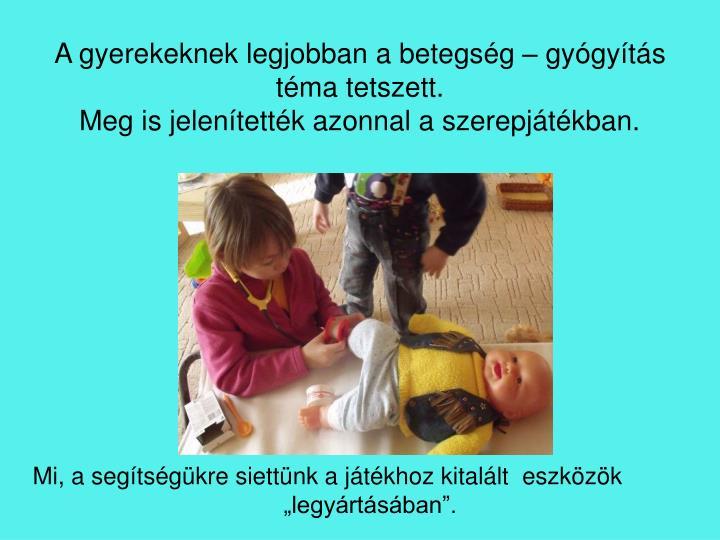 A gyerekeknek legjobban a betegség – gyógyítás téma tetszett.