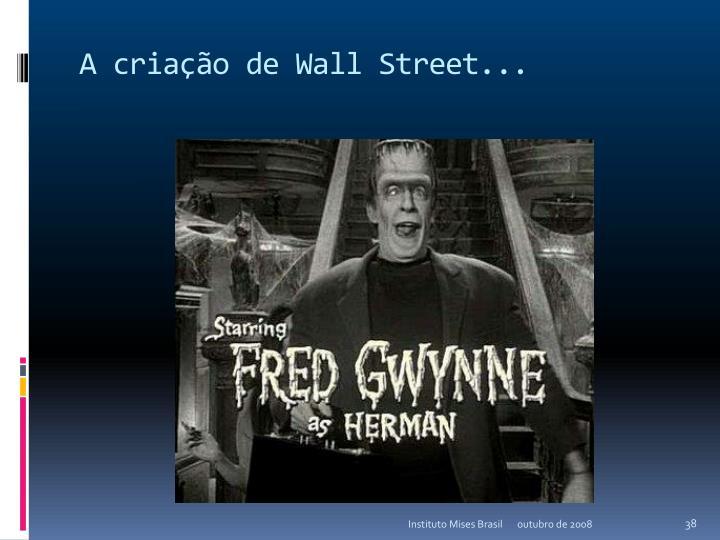 A criação de Wall Street...