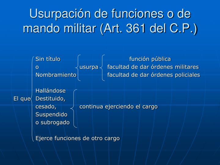 Usurpación de funciones o de mando militar (Art. 361 del C.P.)