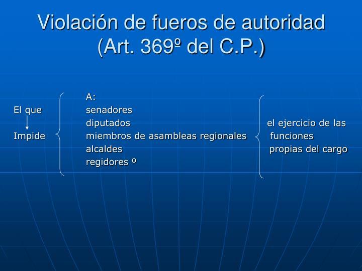 Violación de fueros de autoridad (Art. 369º del C.P.)