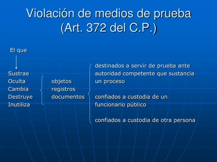 Violación de medios de prueba (Art. 372 del C.P.)