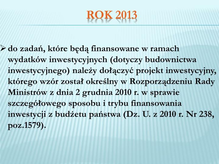do zadań, które będą finansowane w ramach wydatków inwestycyjnych (dotyczy budownictwa inwestycyjnego) należy dołączyć projekt inwestycyjny, którego wzór został określny w Rozporządzeniu Rady Ministrów z dnia 2 grudnia 2010 r. w sprawie szczegółowego sposobu i trybu finansowania inwestycji z budżetu państwa (Dz. U. z 2010 r. Nr 238, poz.1579).
