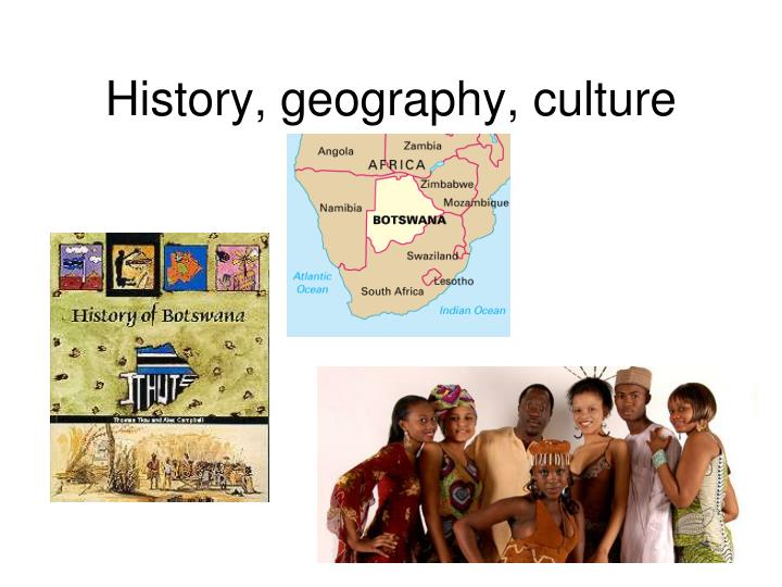 History, geography, culture