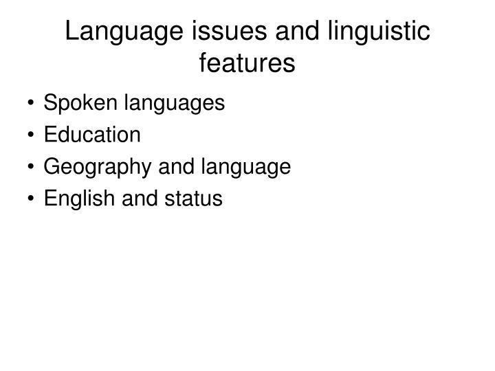 Language issues and linguistic features