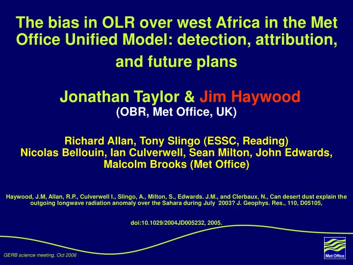 The bias in OLR over west Africa in the Met Office Unified Model: detection, attribution, and future...