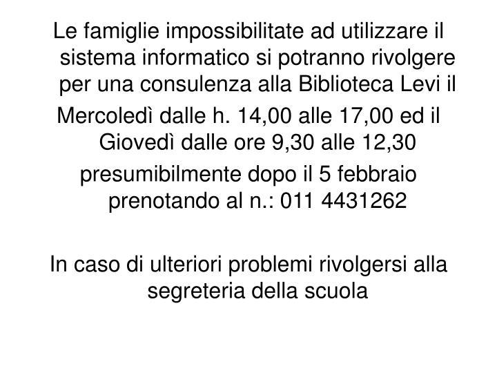 Le famiglie impossibilitate ad utilizzare il sistema informatico si potranno rivolgere per una consulenza alla Biblioteca Levi il