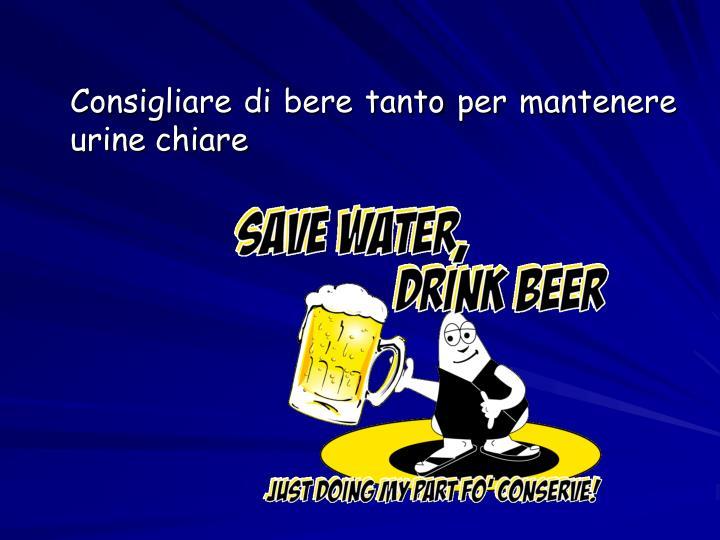 Consigliare di bere tanto per mantenere urine chiare
