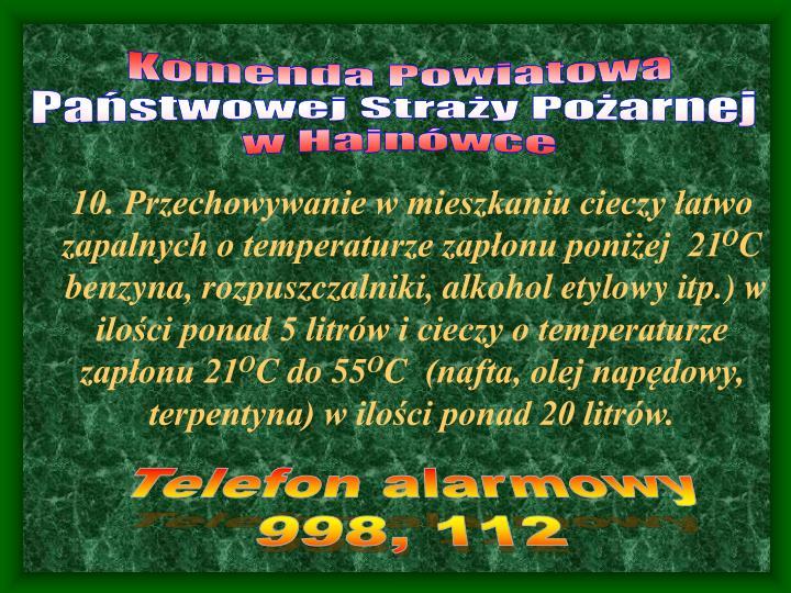 10. Przechowywanie w mieszkaniu cieczy łatwo zapalnych o temperaturze zapłonu poniżej  21