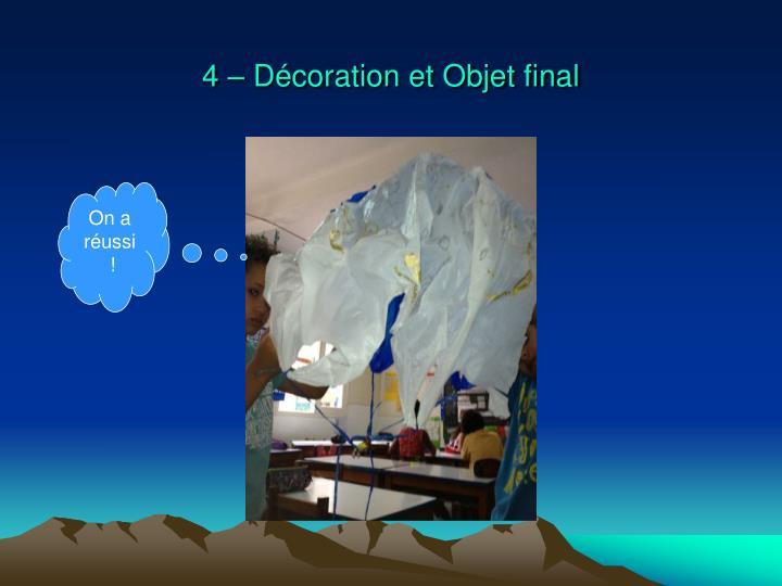 4 – Décoration et Objet final