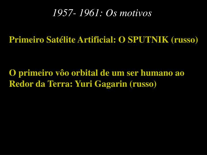 1957- 1961: Os motivos