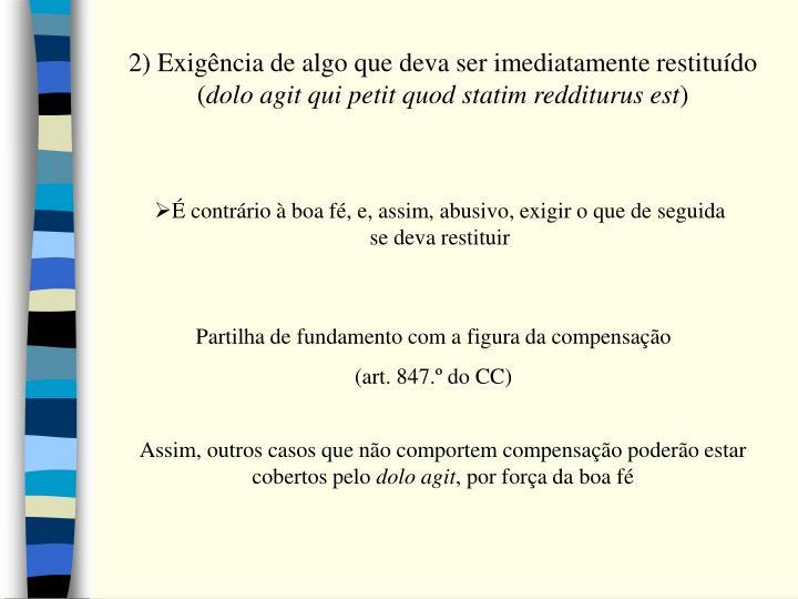 2) Exigência de algo que deva ser imediatamente restituído (
