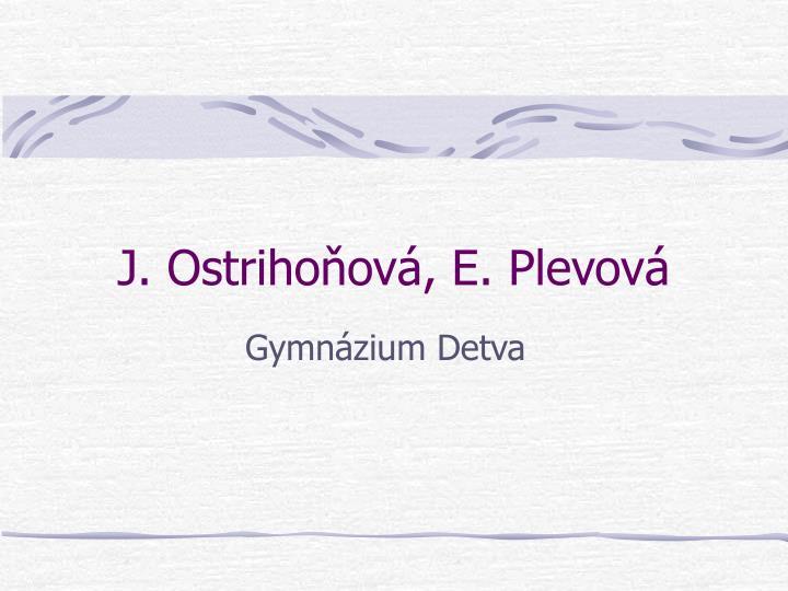 J. Ostrihoov, E. Plevov