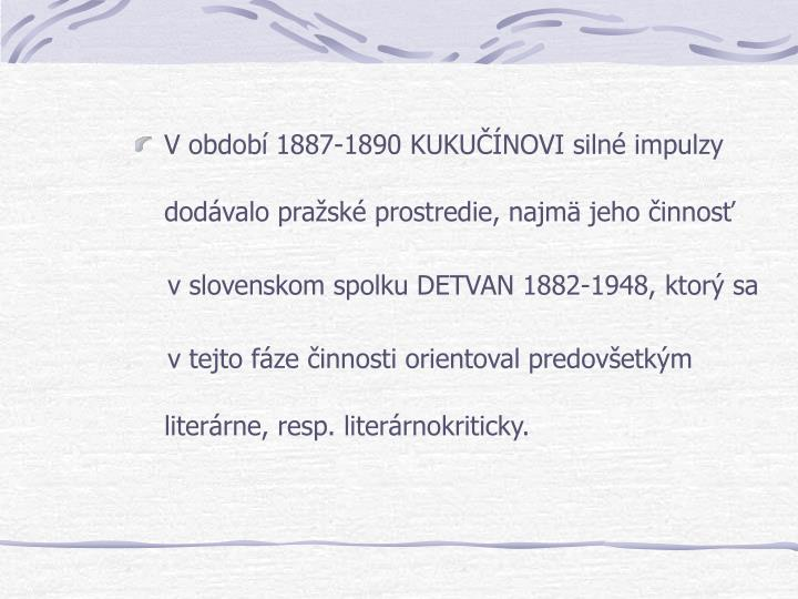 V obdob 1887-1890 KUKUNOVI siln impulzy dodvalo prask prostredie, najm jeho innos