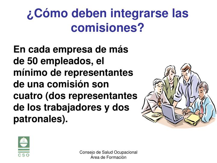 En cada empresa de más de 50 empleados, el mínimo de representantes de una comisión son cuatro (dos representantes de los trabajadores y dos patronales).