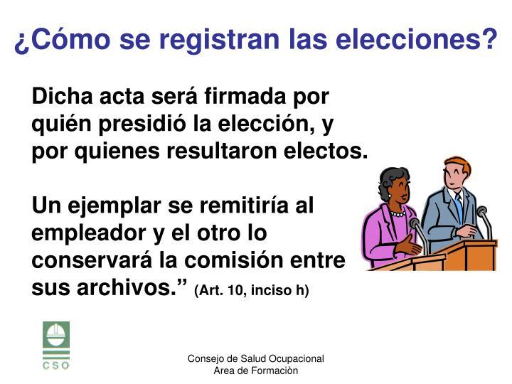 Dicha acta será firmada por quién presidió la elección, y por quienes resultaron electos.