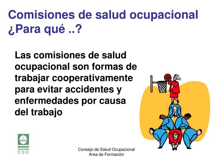Las comisiones de salud ocupacional son formas de trabajar cooperativamente para evitar accidentes y enfermedades por causa del trabajo