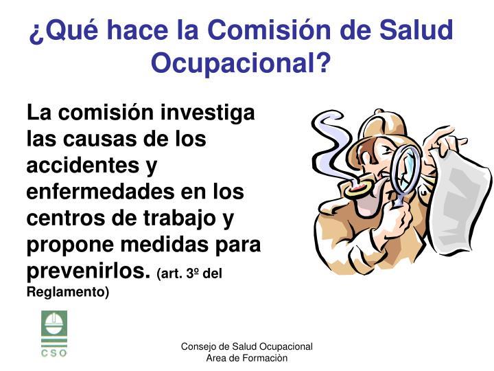 La comisión investiga las causas de los accidentes y enfermedades en los centros de trabajo y propone medidas para prevenirlos.
