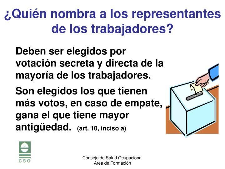 Deben ser elegidos por votación secreta y directa de la mayoría de los trabajadores.