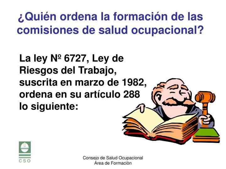 La ley Nº 6727, Ley de Riesgos del Trabajo, suscrita en marzo de 1982, ordena en su artículo 288 lo siguiente: