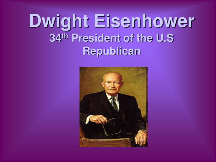 Dwight eisenhower 34 th president of the u s republican