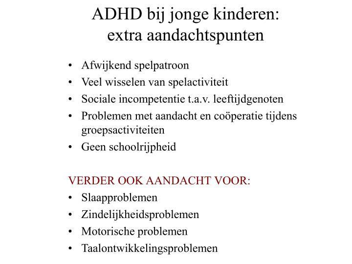 ADHD bij jonge kinderen: extra aandachtspunten