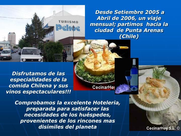 Desde Setiembre 2005 a Abril de 2006, un viaje mensual; partimos  hacia la ciudad  de Punta Arenas (Chile)