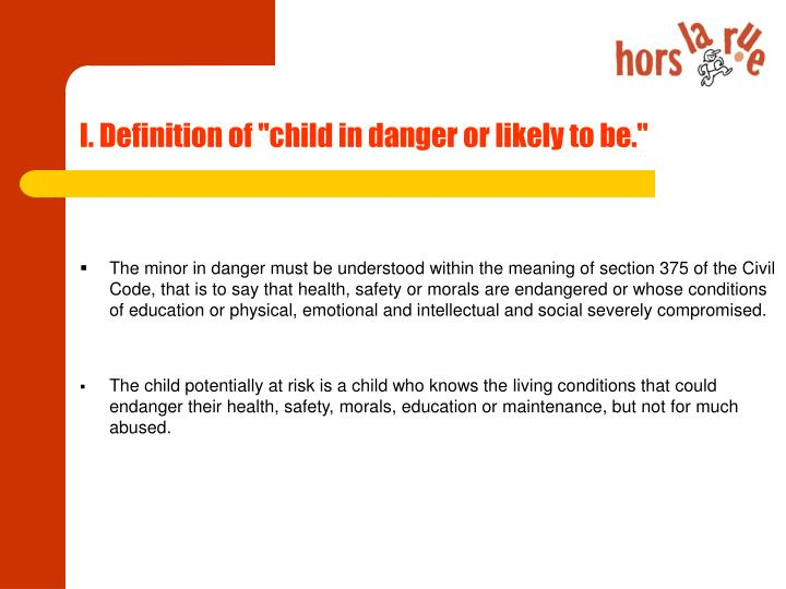 "I. Definition of ""child in danger or likely to be."""