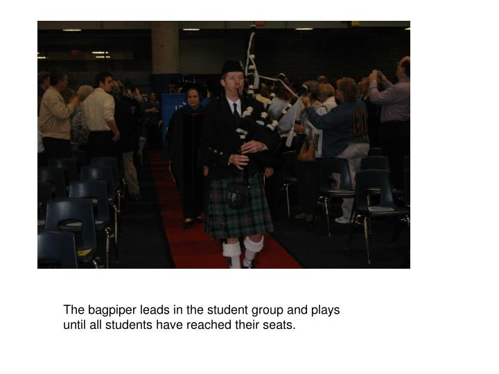 The bagpiper leads in the student group and plays until all students have reached their seats.