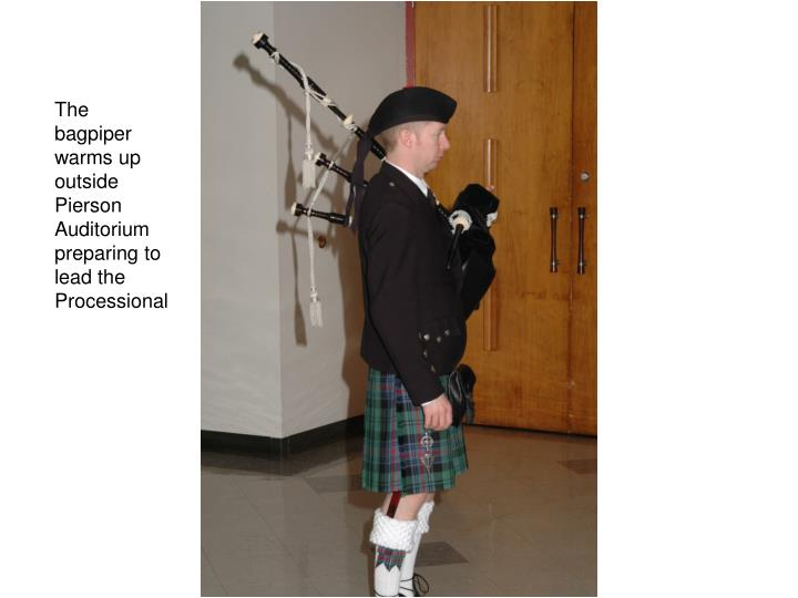 The bagpiper warms up outside Pierson Auditorium preparing to lead the Processional