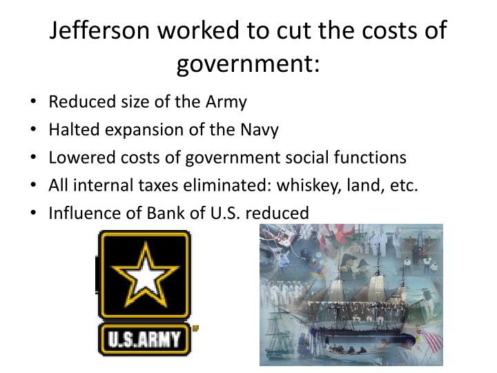 Jefferson worked to cut the costs of government: