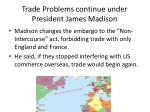 trade problems continue under president james madison