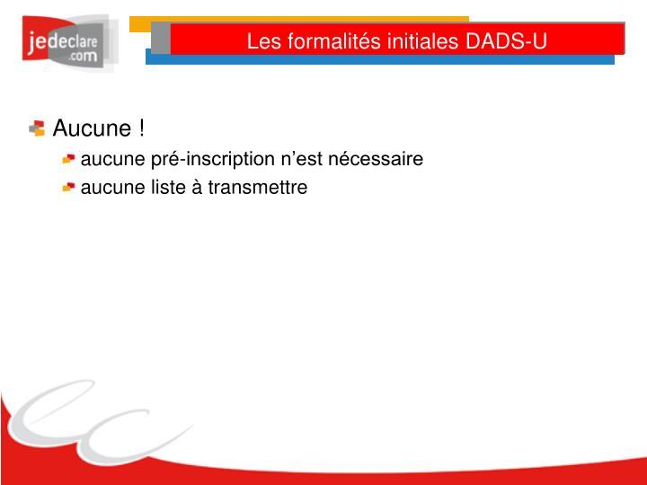 Les formalités initiales DADS-U