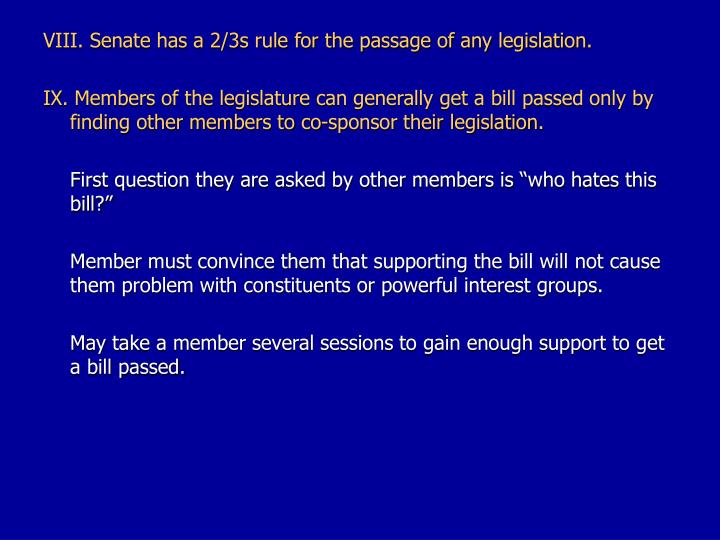 VIII. Senate has a 2/3s rule for the passage of any legislation.