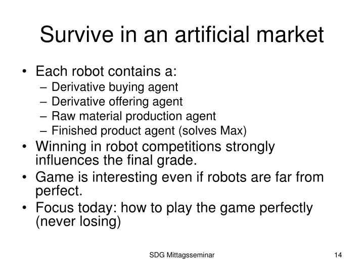 Survive in an artificial market