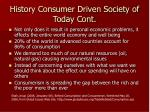 history consumer driven society of today cont