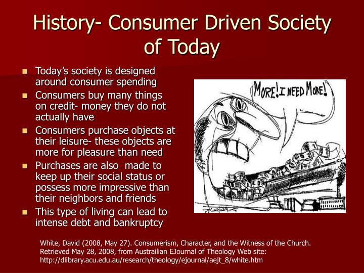 History- Consumer Driven Society of Today