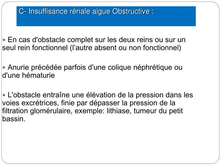 En cas d'obstacle complet sur les deux reins ou sur un seul rein fonctionnel (l'autre absent ou non fonctionnel)