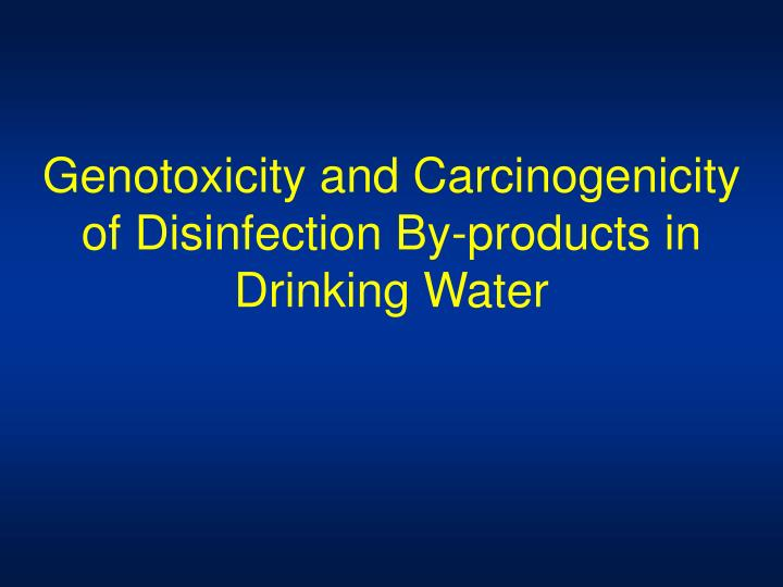 genotoxicity and carcinogenicity of disinfection by products in drinking water