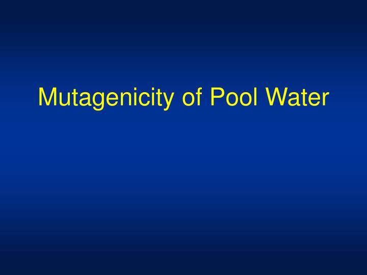 Mutagenicity of Pool Water