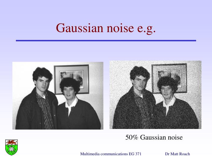 Gaussian noise e.g.