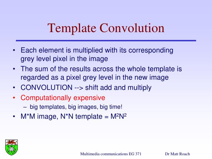 Each element is multiplied with its corresponding grey level pixel in the image